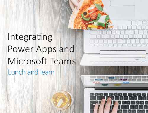 Lunch and Learn: Integrating Power Apps and Microsoft Teams (Virtual Event) | 17 April 2020