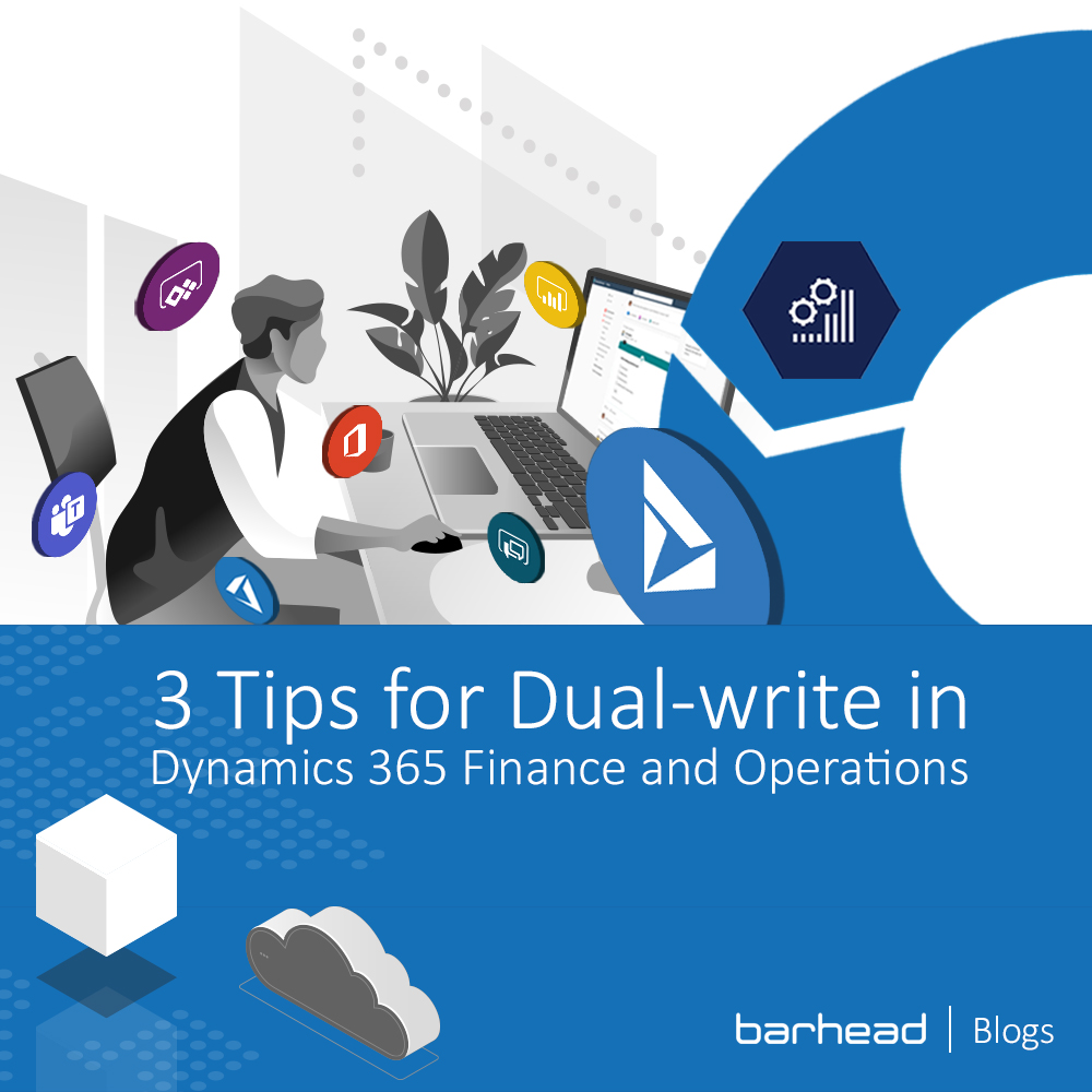 3 Tips for Dual Write Dynamics 365 Finance and Operations