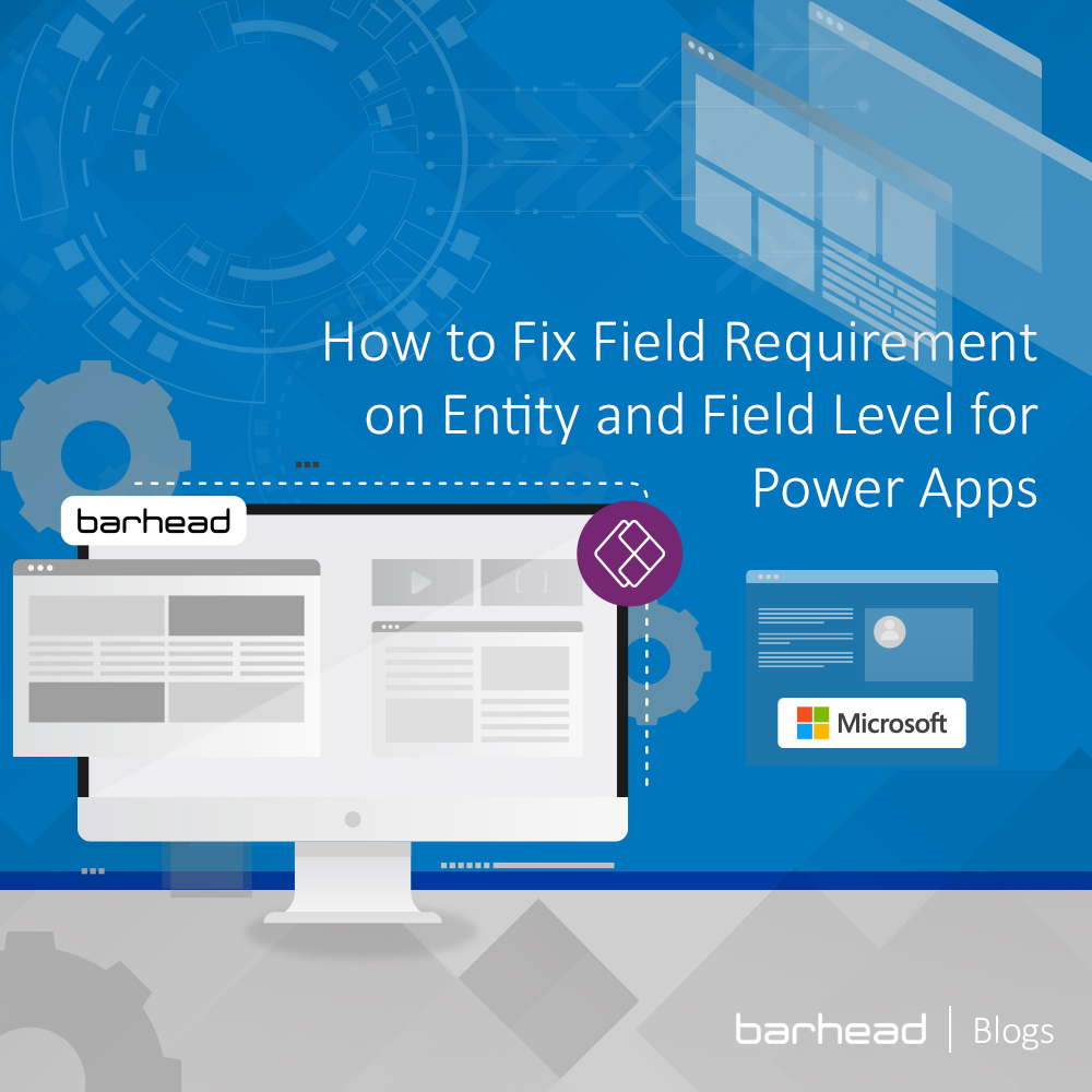 How to Fix Field Requirement on Entity and Field Level for Power Apps