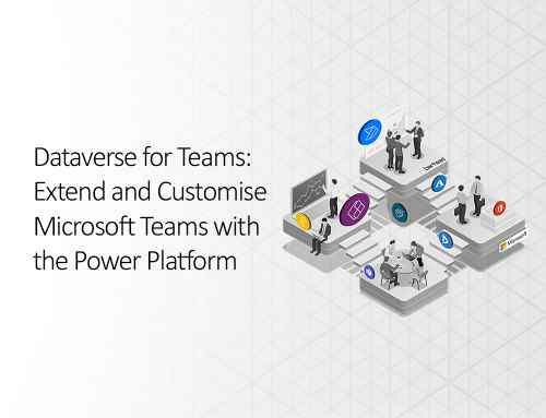 Dataverse for Teams: Extend and Customise Microsoft Teams with the Power Platform | 20 January 2021