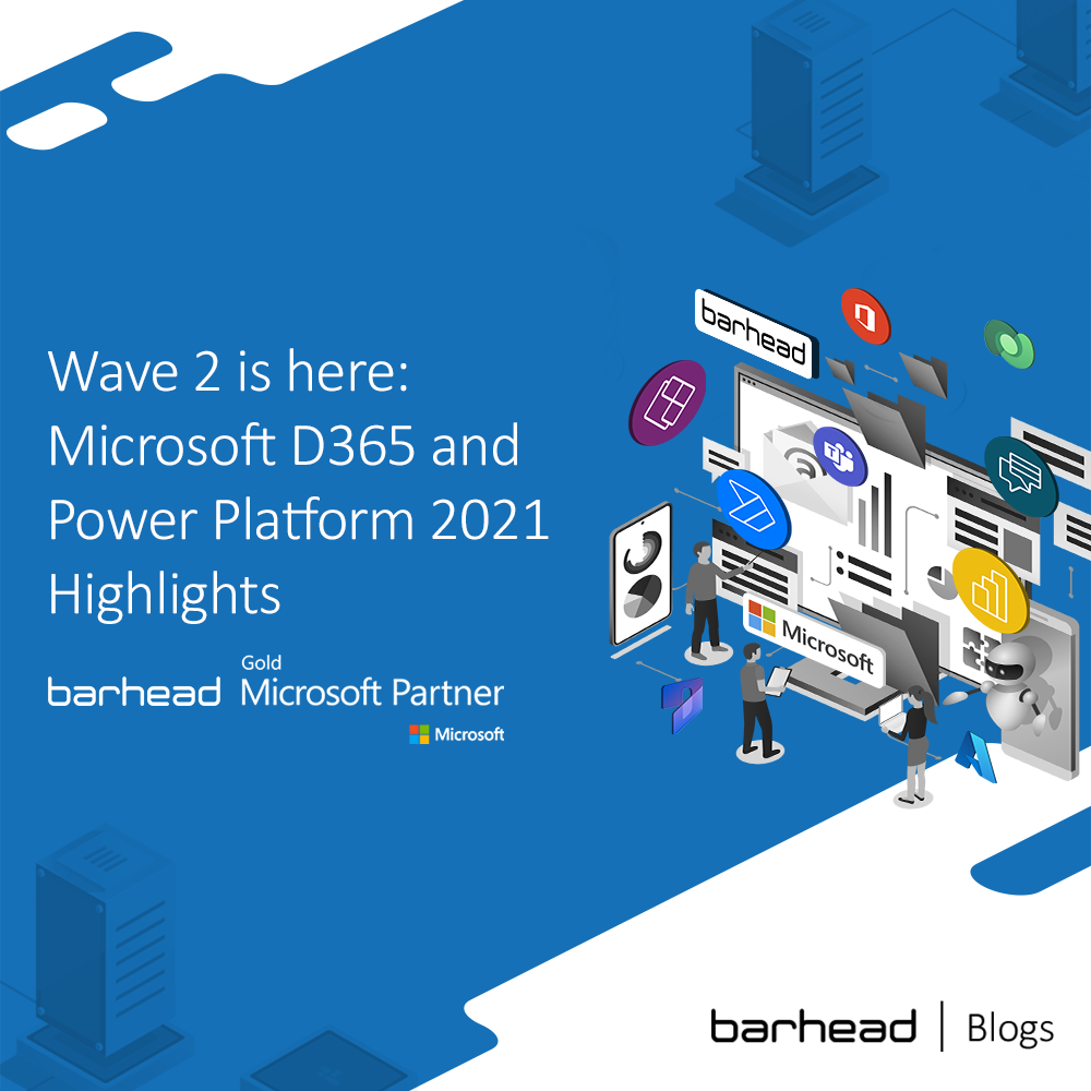 Wave 2 Microsoft Dynamics 365 and Power Platform Release Highlights 2021