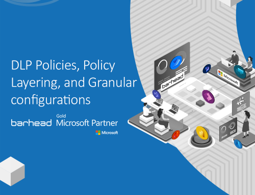 DLP Policies, Policy Layering, and Granular configurations